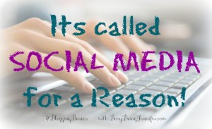 Its Called Social Media for a Reason - #bloggingbasics with busybeingjennifer.com