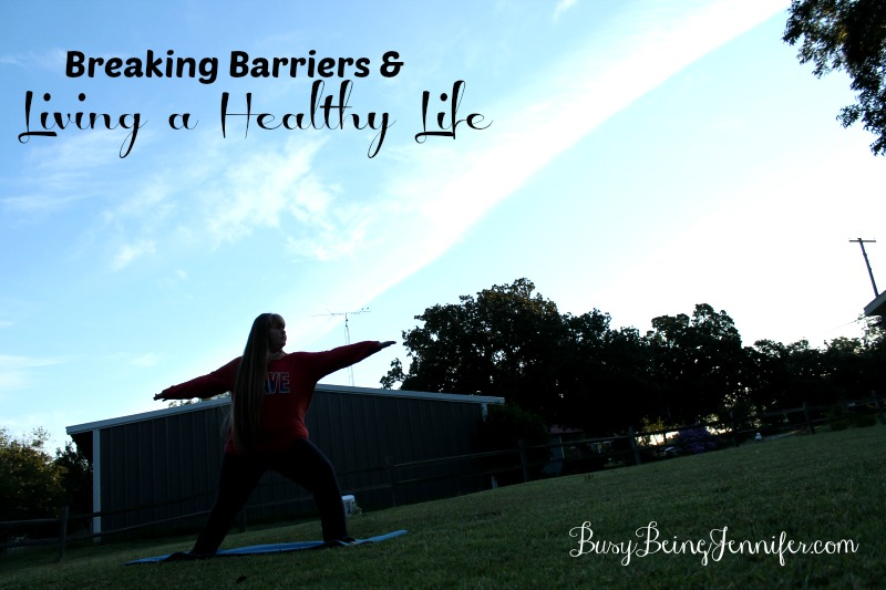 Breaking Barriers and Living a Healthy Life - BusyBeingJennifer.com