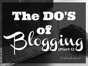 The Do's of Blogging - Part 1 - BusyBeingJennifer.com