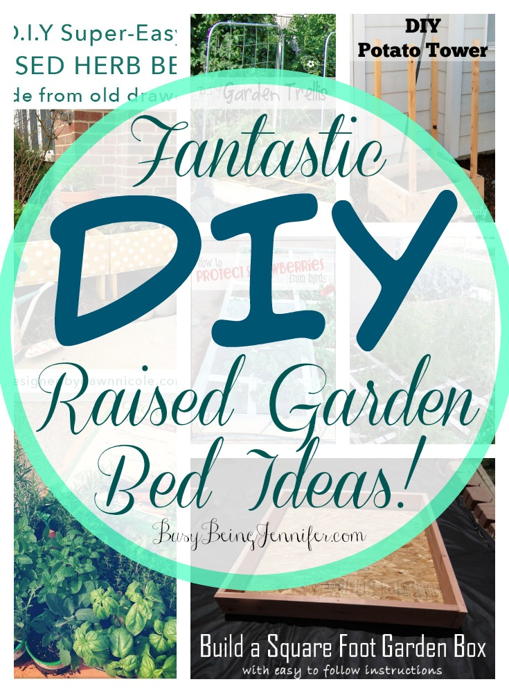 11 Fantastic DIY Raised Garden Bed Ideas - BusyBeingJennifer.com