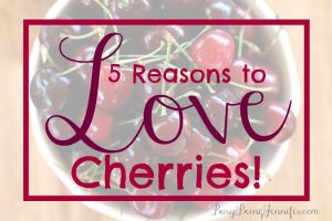 5 Reasons to Love Cherries - BusyBeingJennifer.com