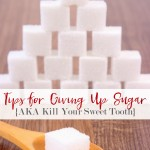 Tips for Giving Up Sugar {AKA Kill Your Sweet Tooth} - BusyBeingJennifer.com