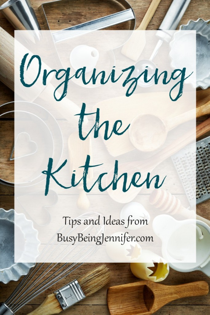 Organizing the Kitchen - BusyBeingJennifer.com