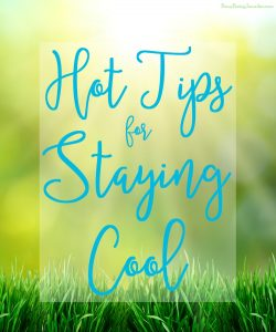 Its the middle of the summer and it is HOT! SO here are some Hot Tips for Staying Cool - BusyBeingJennifer.com