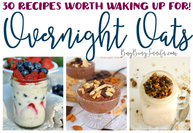 30 Tasty and Nutritious Overnight Oats Recipes worth waking up for! Especially on Busy Mornings! - BusyBeingJennifer.com