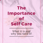 The importance of self care - What it is and why you need it!